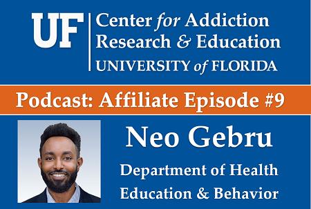 UF CARE Podcast Affiliate Episode 9 Neo Gebru