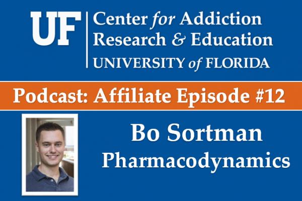 UF CARE Podcast Affiliate Episode 12: Bo Sortman, Pharmacodynamics