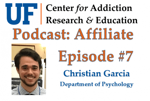 UF CARE Affiliate Podcast Episode 7: Christian Garcia