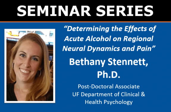 """2/17 at 3pm: UF CARE Seminar: Bethany Stennett - """"Determining the Effects of Acute Alcohol on Regional Neural Dynamics and Pain"""""""