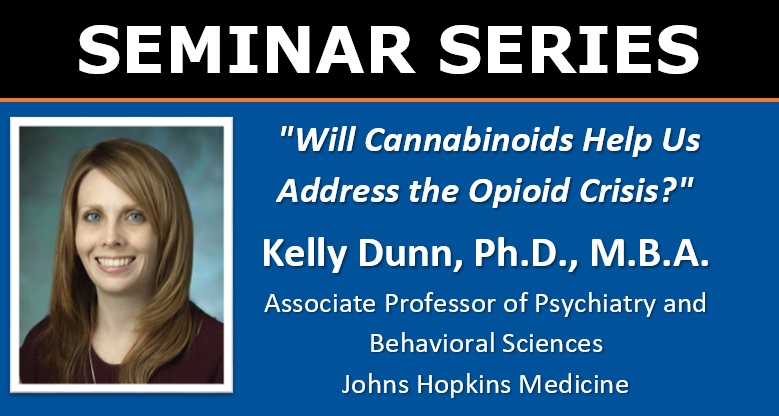 """Seminar: Kelly Dunn, Ph.D., 3PM May 19, 2021, """"Will Cannabinoids Help Us Address the Opioid Crisis?"""" Associate Professor of Psychiatry and Behavioral Sciences Johns Hopkins Medicine"""